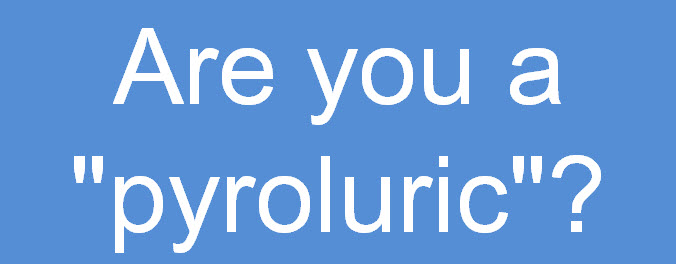 "Are you a ""pyroluric""?"